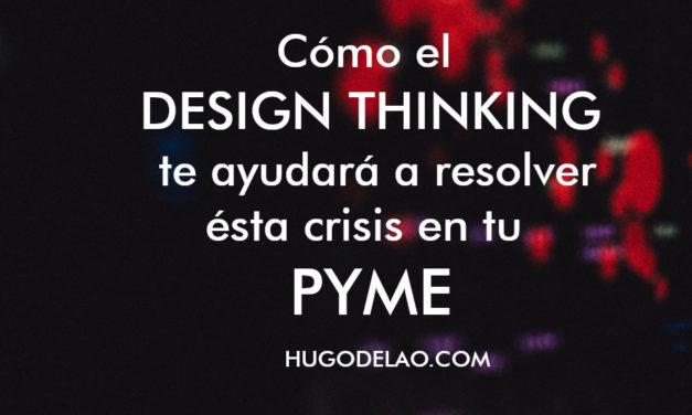 Cómo el design thinking te ayudará a resolver ésta crisis en tu PYME