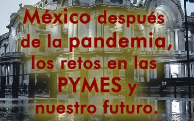 México después de la pandemia, los retos en las PYMES y nuestro futuro
