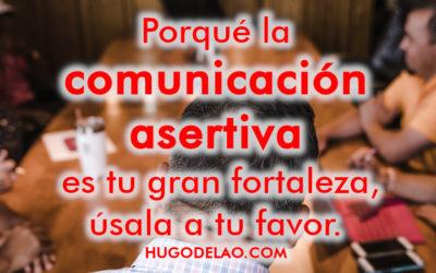 Porqué la comunicación asertiva es tu gran fortaleza, úsala a tu favor.