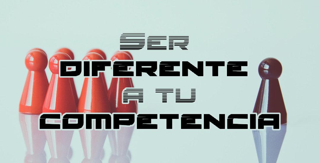 Ser diferente a tu competencia, una guía útil para tu consulta rápida.