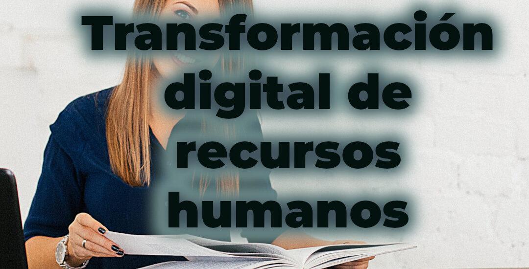 Tu reto, la transformación digital de recursos humanos, pues eres la líder.