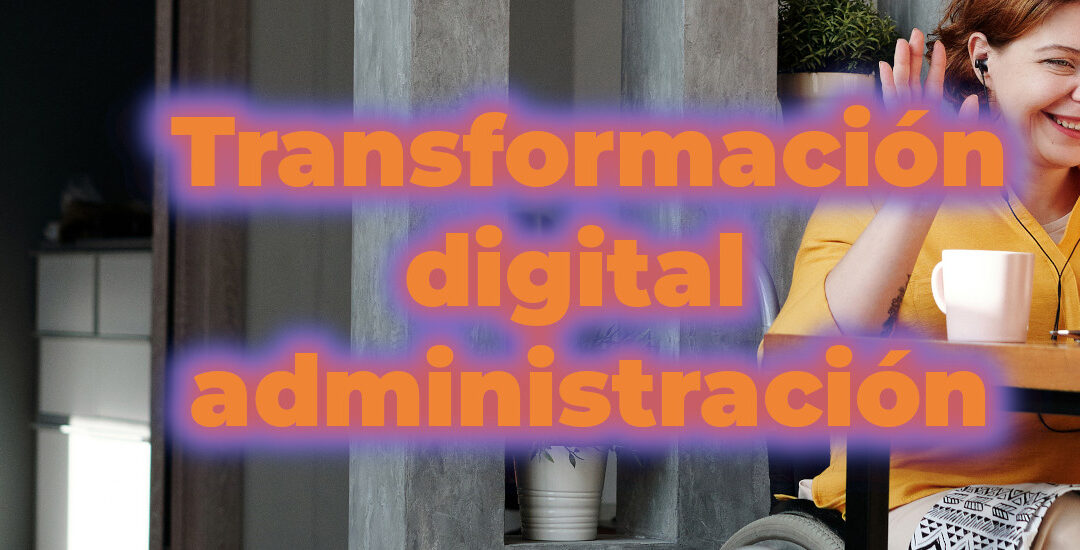 Transformación digital de administración, tu reto como directora del área.