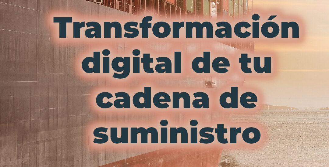 Transformación digital de tu cadena de suministro