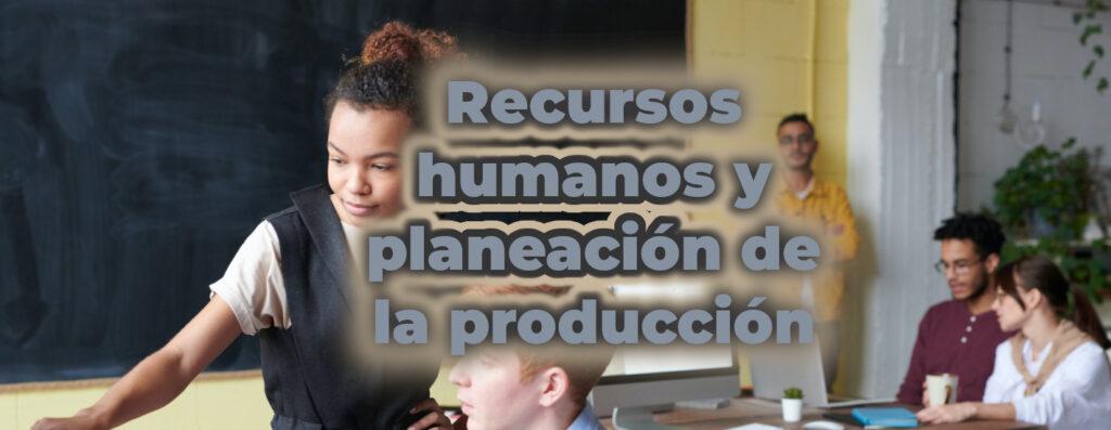 recursos humanos planeacion produccion