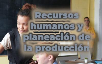 Planeación de la producción desde el punto de vista de recursos humanos